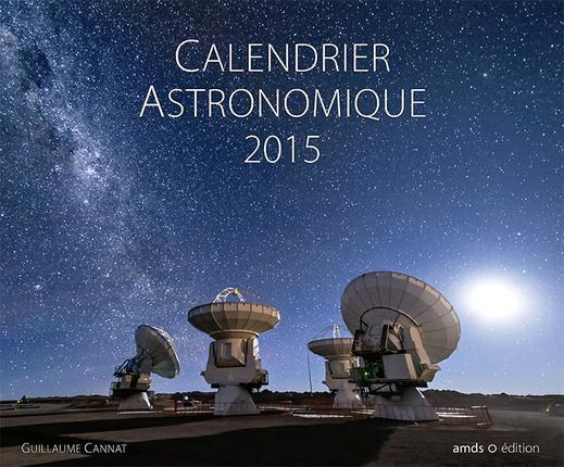CALENDRIER ASTRONOMIQUE 2015 12 IMAGES EXCEPTIONNELLES CHOISES ET EXPLIQUEES PAR