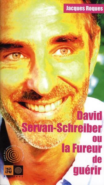 DAVID SERVAN-SCHREIBER OU LA FUREUR DE GUERIR