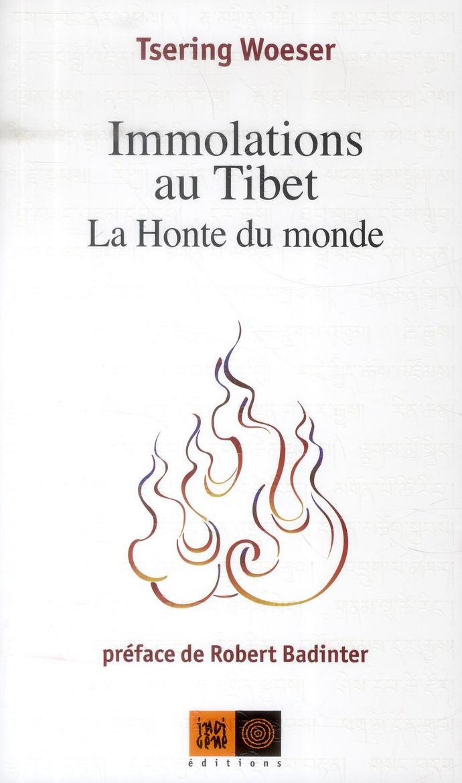 IMMOLATIONS AU TIBET - LA HONTE DU MONDE