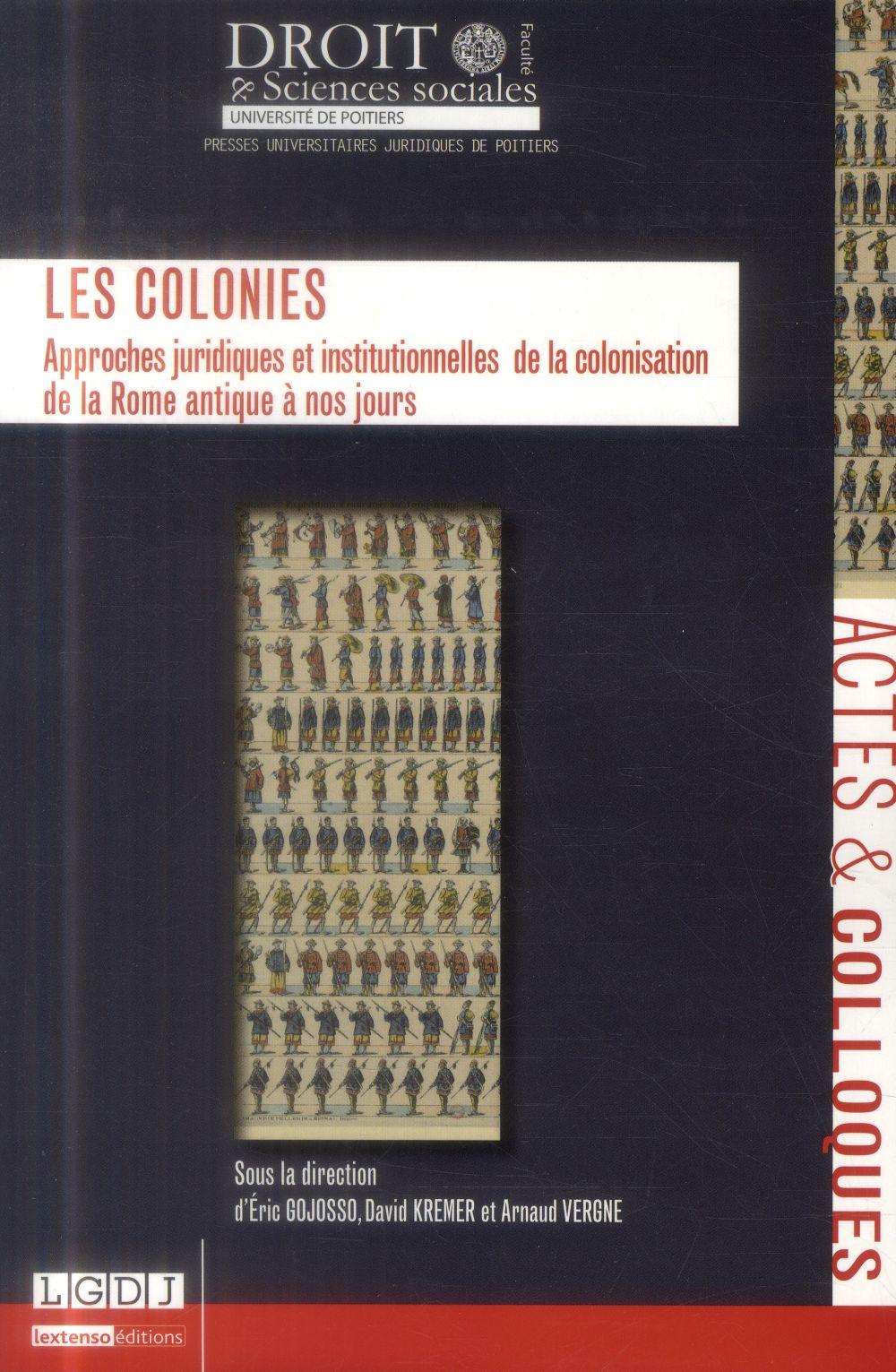 LES COLONIES. APPROCHES JURIDIQUES ET INSTITUTIONNELLES DE LA COLONISATION DE LA ROME ANTIQUE A NOS