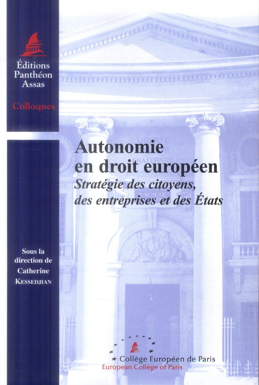 AUTONOMIE EN DROIT EUROPEEN. STRATEGIE DES CITOYENS, DES ENTREPRISES ET DES ETATS