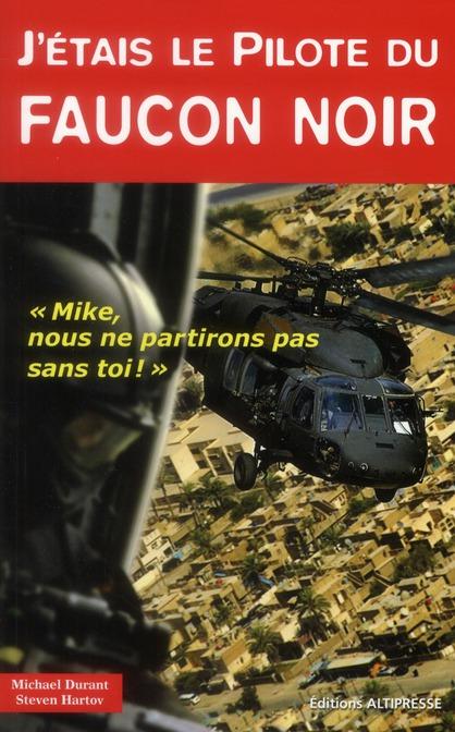 J'ETAIS LE PILOTE DU FAUCON NOIR: MIKE, NOUS NE PARTIRONS PAS SANS TOI !