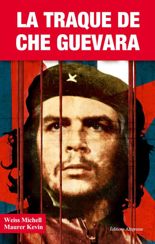 LA TRAQUE DE CHE GUEVARA. L'ELIMINATION DU REVOLUTIONNAIRE...