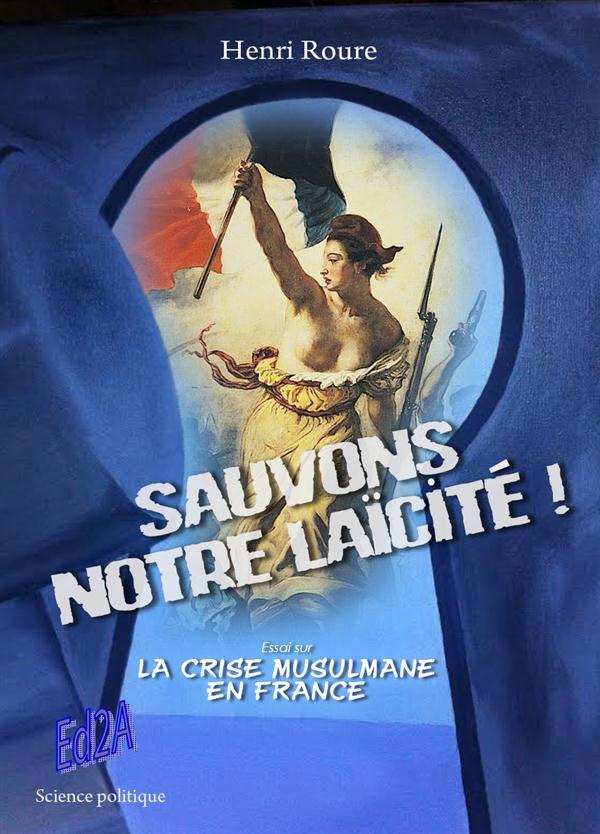 SAUVONS NOTRE LAICITE ! ESSAI SUR LA CRISE MUSULMANE EN FRANCE