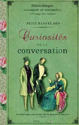 PETIT MANUEL DES CURIOSITES DE LA CONVERSATION VOLUME 1