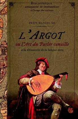 PETIT MANUEL DE L ARGOT OU L ART DU PARLER CANAILLE