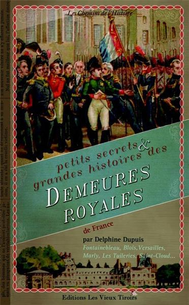 PETITS SECRETS ET GRANDE HISTOIRE DES DEMEURES ROYAL. DE FR.