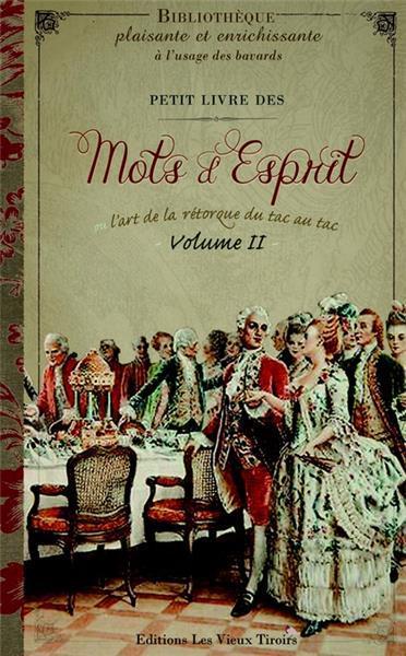 PETIT LIVRE DES MOTS D ESPRIT OU L'ART DE LA RETORQUE...VOL2
