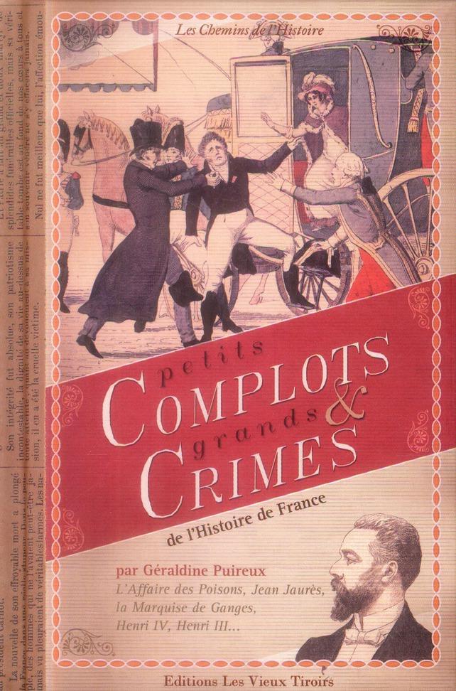 PETITS COMPLOTS ET GRANDS CRIMES DE L HISTOIRE DE FRANCE