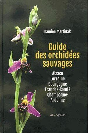 GUIDE DES ORCHIDEES SAUVAGES ALSACE LORRAINE BOURGOGNE FRANCHE COMTE CHAMPAGNE ARDENNE