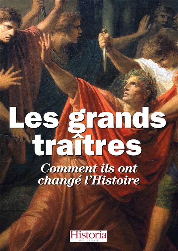 LES GRANDS TRAITRES DE L'HISTOIRE - COMMENT ILS ONT CHANGE L'HISTOIRE