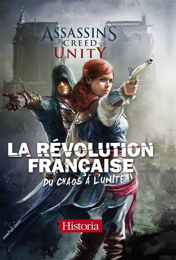 ASSASSIN'S CREED T5 : LA REVOLUTION FRANCAISE DU CHAOS A L'UNITE
