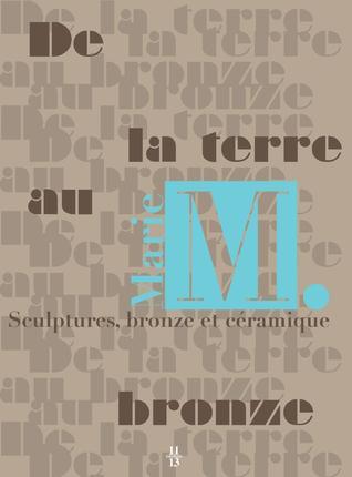 MARIE M. DE LA TERRE AU BRONZE