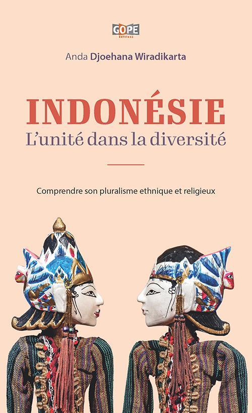 INDONESIE : L UNITE DANS LA DIVERSITE - COMPRENDRE SON PLURALISME ETHNIQUE ET RELIGIEUX