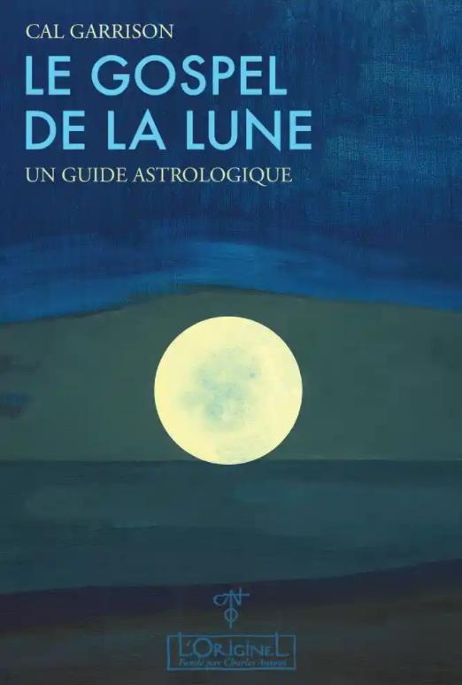 GOSPEL DE LA LUNE (LE)  UN GUIDE ASTROLOGIQUE
