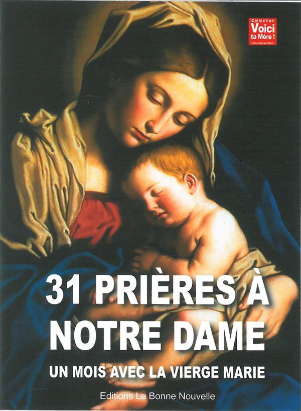 31 PRIERES A NOTRE DAME. UN MOIS AVEC LA VIERGE MARIE