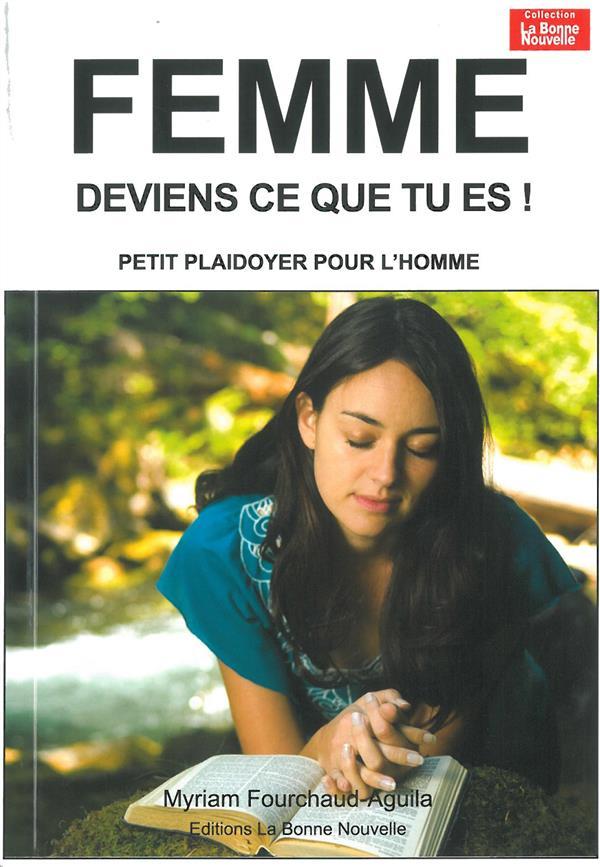 FEMME DEVIENS QUI TU ES, PETIT PLADOYER POUR L'HOMME
