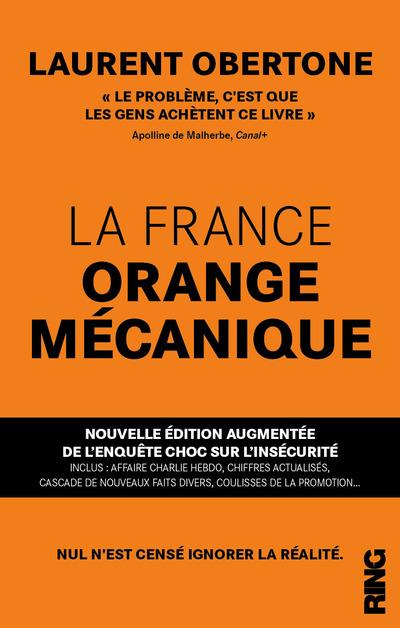 LA FRANCE ORANGE MECANIQUE - NOUVELLE EDITION AUGMENTEE DE L'ENQUETE CHOC SUR L'INSECURITE