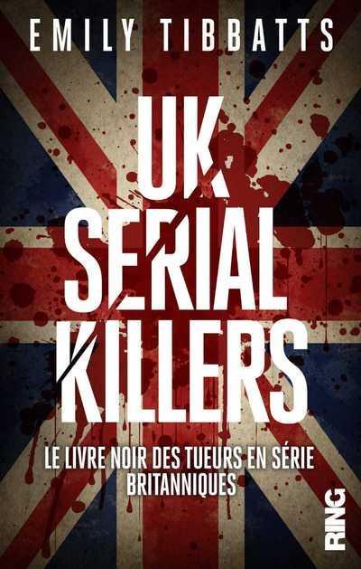 UK SERIAL KILLERS - LE LIVRE NOIR DES TUEURS EN SERIE BRITANNIQUES