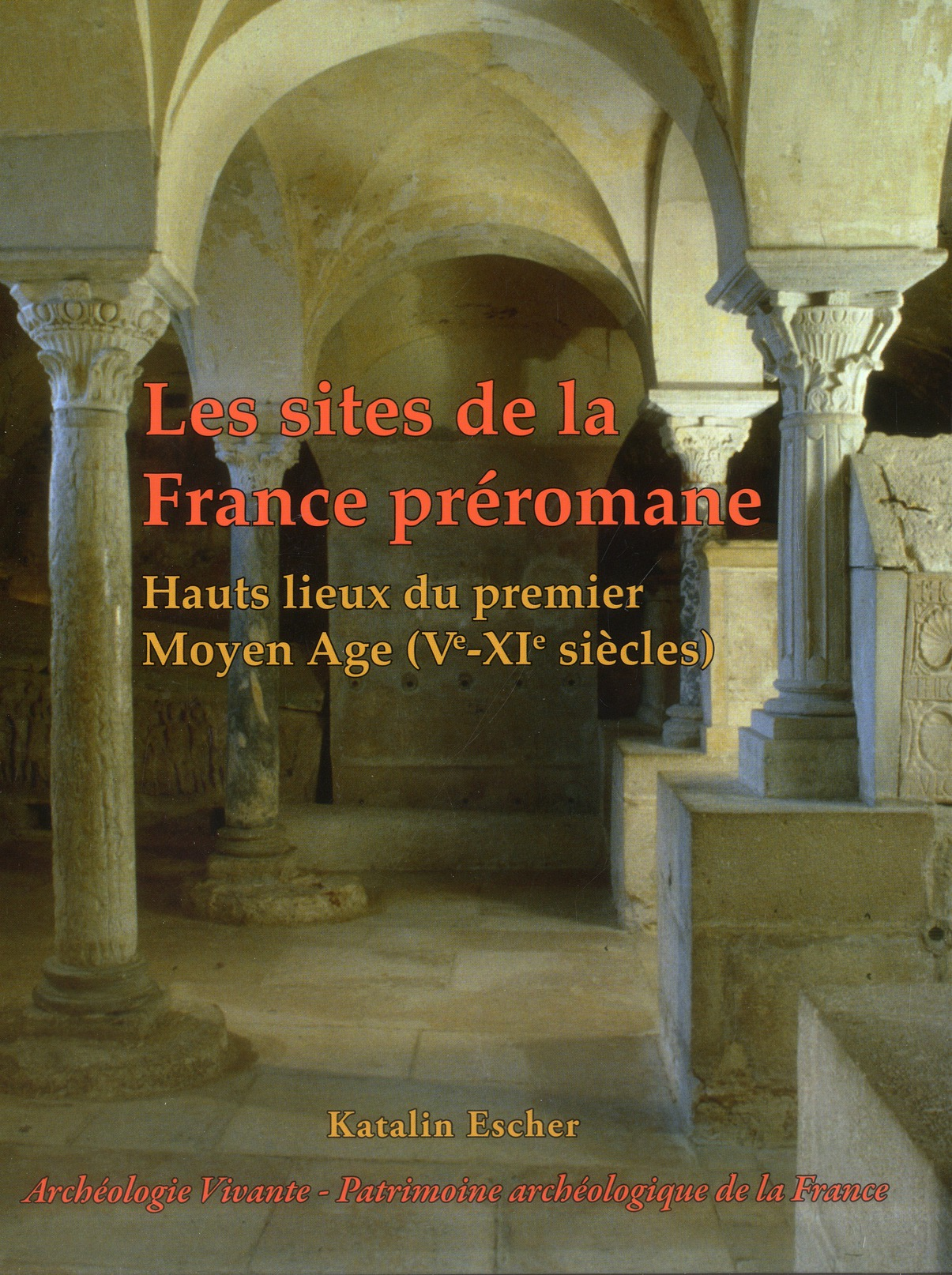 LES SITES DE LA FRANCE PREROMANE - HAUTS LIEUX DU PREMIER MOYEN AGE (VE-XIE S)