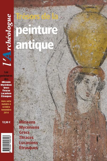 ARCHEOLOGUE HORS-SERIE N 4 OCTOBRE NOVEMBRE 2014 TRESORS DE LA PEINTURE ANTIQUE