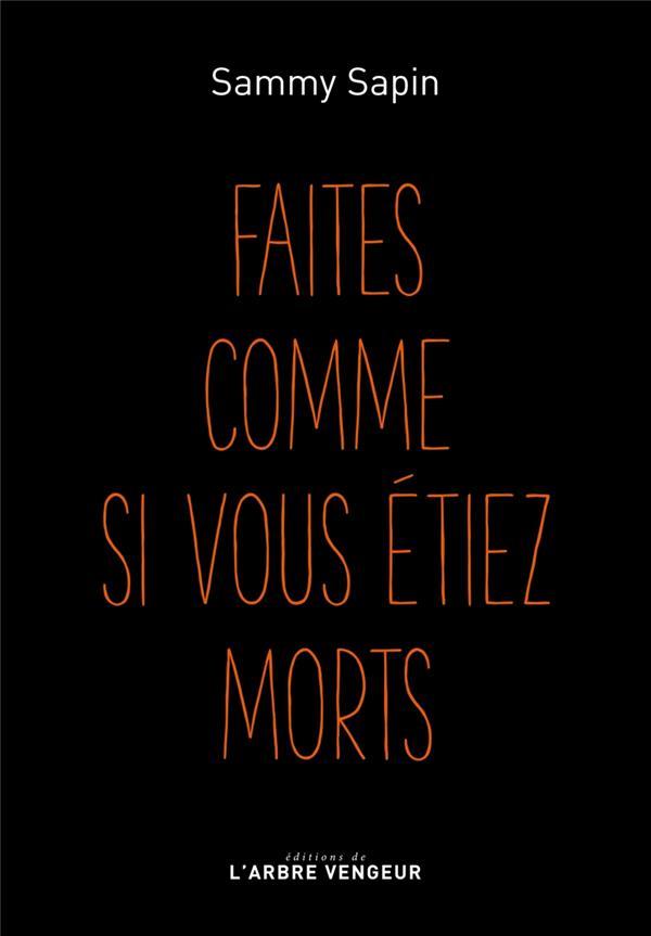 FAITES COMME SI VOUS ETIEZ MORTS