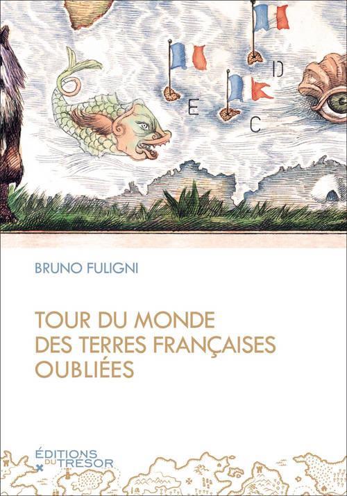 TOUR DU MONDE DES TERRES FRANCAISES OUBLIEES.