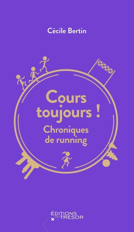 COURS TOUJOURS ! - CHRONIQUES DE RUNNING
