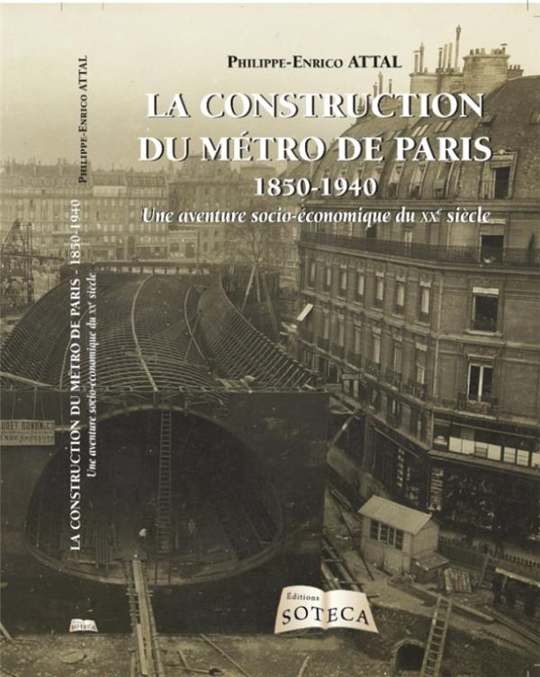 LA CONSTRUCTION DU METRO DE PARIS 1850-1940
