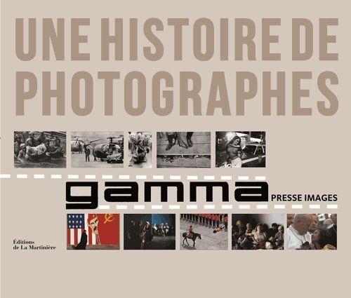 GAMMA, UNE HISTOIRE DE PHOTOGRAPHES. LE LIVRE DU CINQUANTENAIRE
