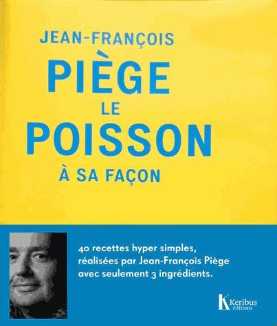 JEAN-FRANCOIS PIEGE, LE POISSON A SA FACON