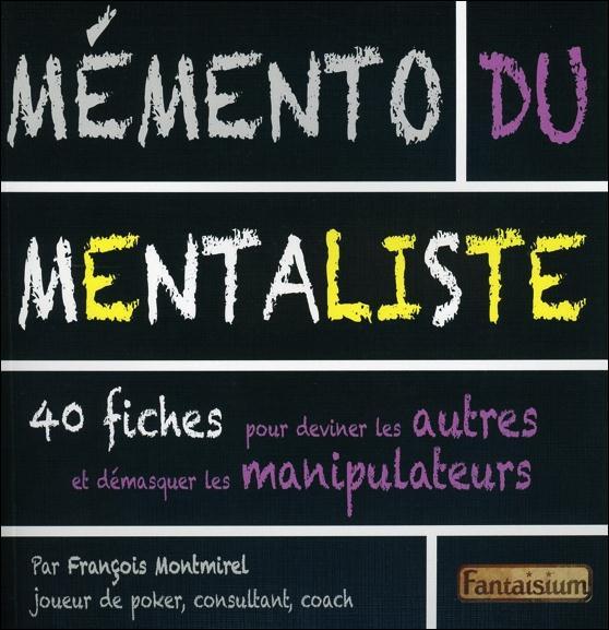 MEMENTO DU MENTALISTE - 40 FICHES POUR DEVINER LES AUTRES ET DEMASQUER LES MANIPULATEURS