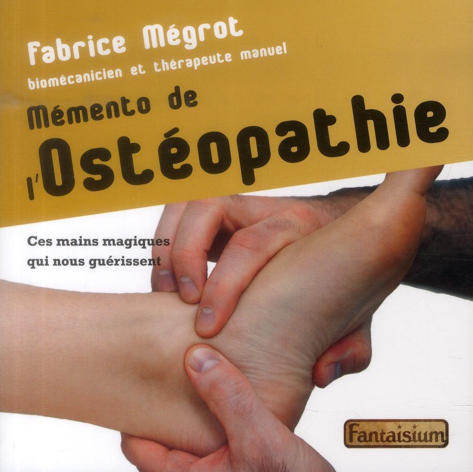 MEMENTO DE L'OSTEOPATHIE - CES MAINS MAGIQUES QUI NOUS GUERISSENT