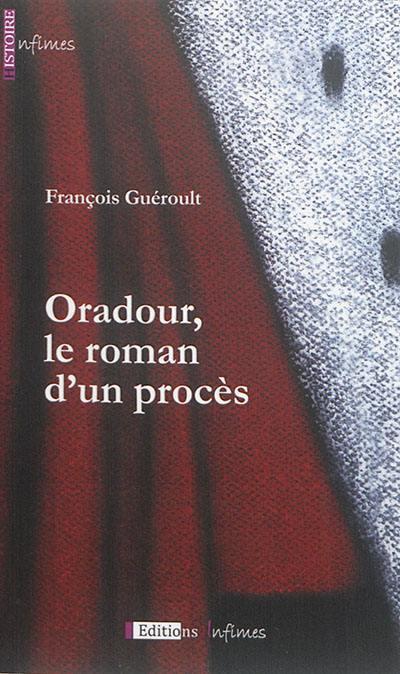 ORADOUR LE ROMAN D'UN PROCES