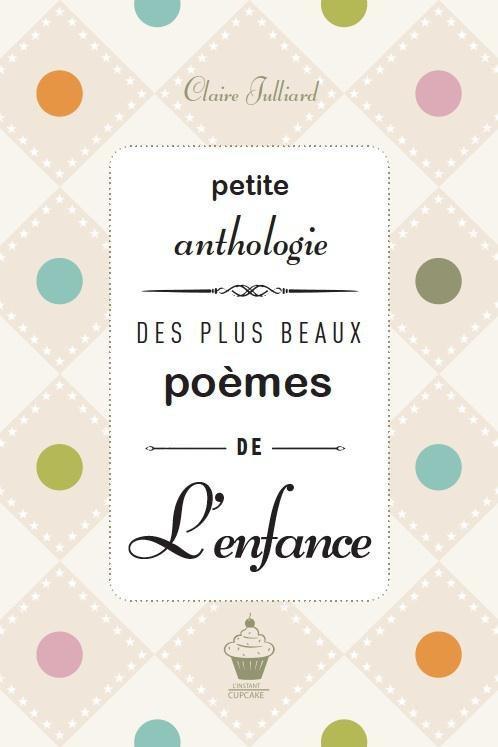 PETITE ANTHOLOGIE DES PLUS BEAUX POEMES DE L'ENFANCE