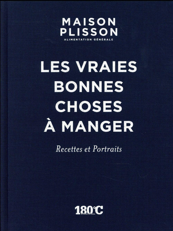 MAISON PLISSON LES VRAIES BONNES CHOSES A MANGER PORTRAITS ET RECETTES