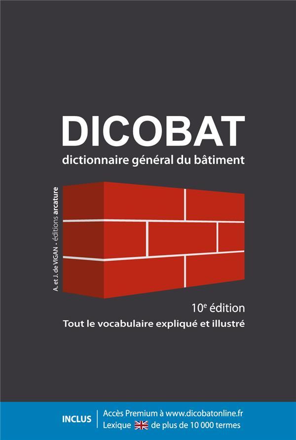DICOBAT, 10E EDITION - DICTIONNAIRE GENERAL DU BATIMENT