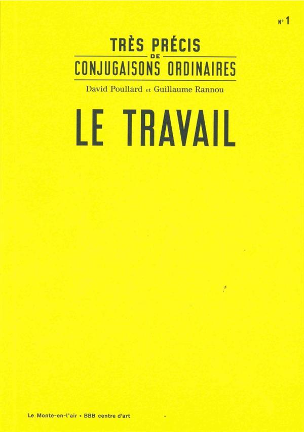 TRES PRECIS DE CONJUGAISONS ORDINAIRES: LE TRAVAIL
