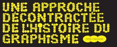 APPROCHE DECONTRACTEE DE L'HISTOIRE DU GRAPHISME (UNE)