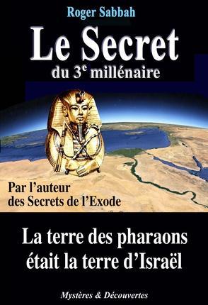 LE SECRET DU 3E MILLENAIRE. LA TERRE DES PHARAONS ETAIT LA  TERRE D'ISRAEL
