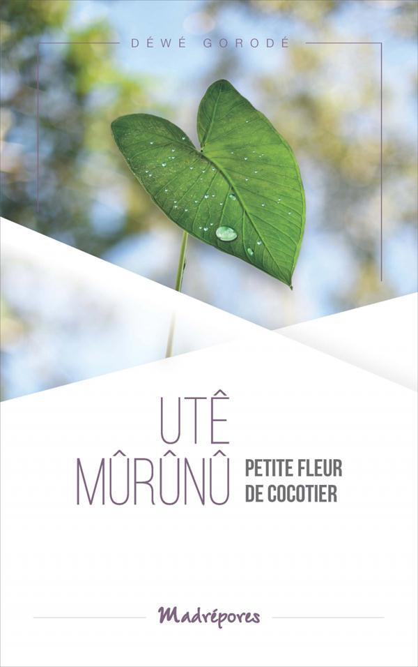UTE MURUNU, PETITE FLEUR DE COCOTIER (NOUVELLE EDITION AUGMENTEE)