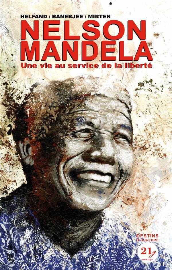 NELSON MANDELA - UNE VIE AU SERVICE DE LA LIBERTE