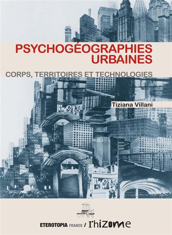 PSYCHOGEOGRAPHIES URBAINES - CORPS, TERRITOIRES ET TECHNOLOGIES