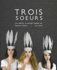 TROIS SOEURS - UNE COLLECTION DE PORTRAITS