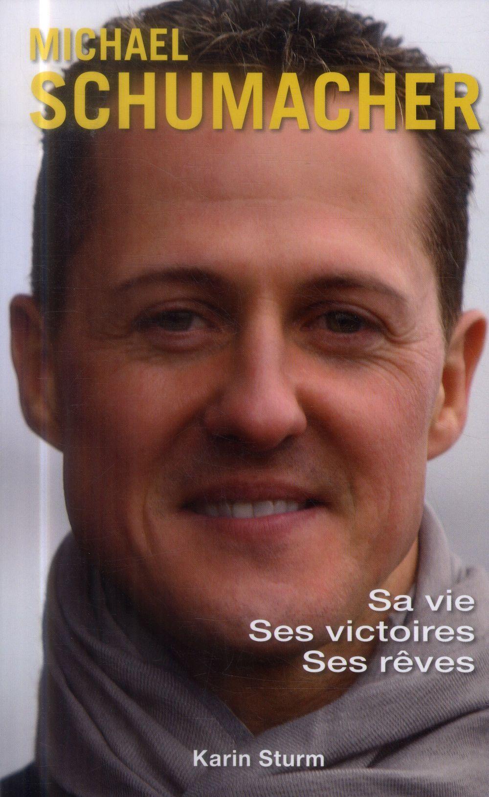 MICHAEL SCHUMACHER SA VIE SES VICTOIRES SES REVES