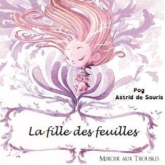 LA FILLE DES FEUILLES : ADAPTE AUX LECTEURS DYSLEXIQUES