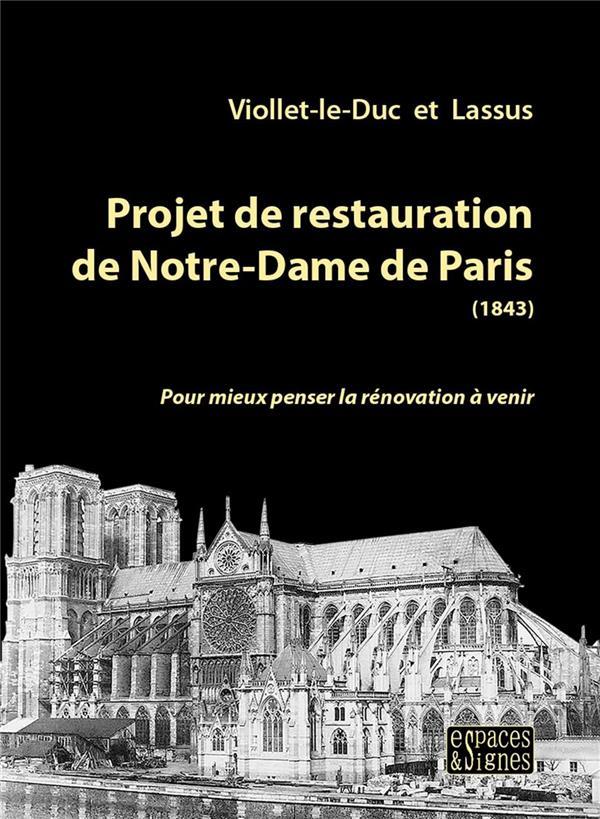 PROJET DE RESTAURATION DE NOTRE-DAME DE PARIS - 1844 -1864 POUR MIEUX PENSER LA RENOVATION A VENIR