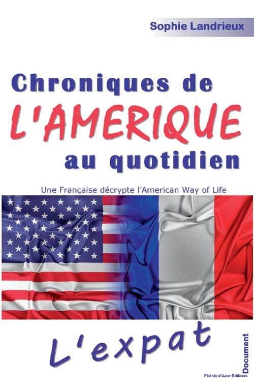 CHRONIQUE DE L'AMERIQUE AU QUOTIDIEN : UNE FRANCAISE DECRYPTE L'AMERICAN WAY OF LIFE, EXPATRIATION