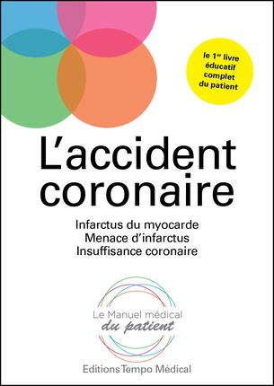 L ACCIDENT CORONAIRE INFARCTUS DU MYOCARDE MENACE D INFARCTUS INSUFFISANCE CORON