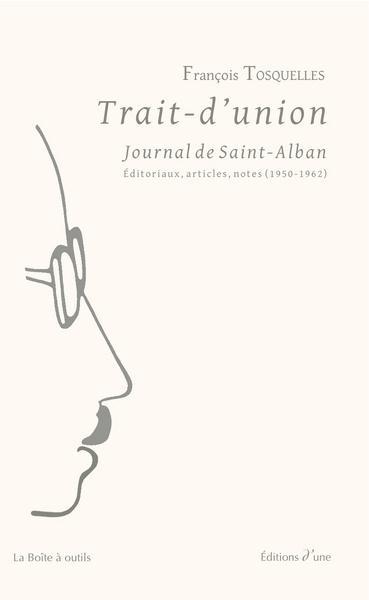 TRAIT-D'UNION, JOURNAL DE SAINT-ALBAN. EDITORIAUX, ARTICLES, NOTES (1950-1962)